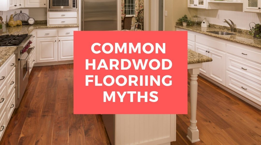 Common Hardwood Flooring Myths