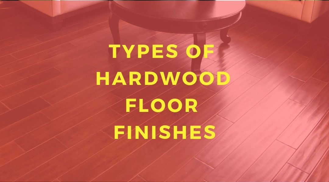 Types of Hardwood Flooring Finishes