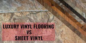 Luxury Vinyl Flooring Vs Sheet Vinyl